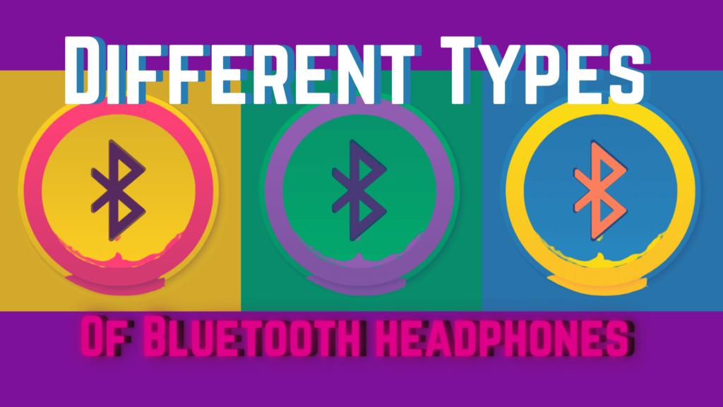 Types of Bluetooth Headphones